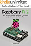 Raspberry Pi 2: Raspberry Pi 2 Beginner's User's Manual: Step by Step Guide to Mastering a Full List of Projects for the R...