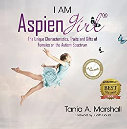 I am Aspiengirl: The Unique Characteristics, Traits and Gifts of Females on the Autism Spectrum by [Marshall, Tania]
