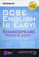 GCSE English is Easy: Shakespeare - Romeo & Juliet: Discussion, analysis and comprehensive practice questions to aid your GCSE. Achieve 100% (Revision Series)