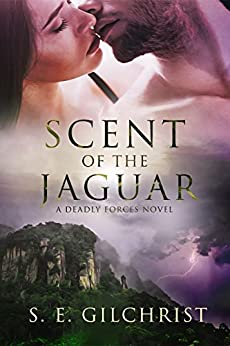 Scent of the Jaguar (Deadly Forces Book 2) by [GILCHRIST, S. E.]