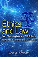 Ethics and Law for Neurosciences Clinicians: Foundations and Evolving Challenges (Clinical Neurology Best Practices)