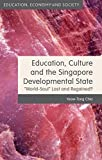Education, Culture and the Singapore Developmental State: World-Soul Lost and Regained? (Education, Economy and Society)