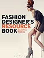 Fashion Designer's Resource Book: Fashioning Your Life by Samata Pattinson(2013-04-25)