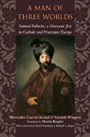A Man of Three Worlds: Samuel Pallache, a Moroccan Jew in Catholic and Protestant Europe by Mercedes Garc?a-Arenal Gerard Wiegers(2007-03-01)