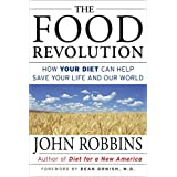 The Food Revolution: How Your Diet Can Help Save Your Life and Our World (For Readers of Whole and The China Study)