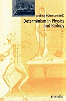 Determinismus in Physics and Biology