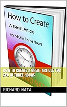 How to Create A Great Article for SEO in Three Hours (How to Series Book 1) by [Nata, Richard]