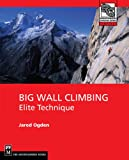 Big Wall Climbing: Elite Technique (Mountaineers Outdoor Expert)
