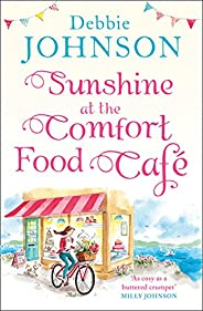 Sunshine at the Comfort Food Cafe: The most romantic, heartwarming and feel good novel of the summer! (The Com