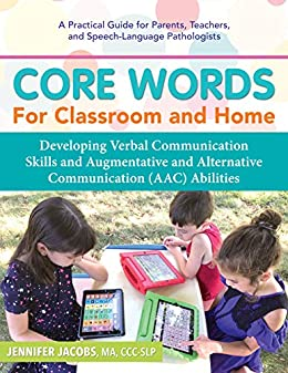 Core Words for Classroom & Home: Developing Verbal Communication Skills and Augmentative and Alternative Communication (AAC) Abilities by [Jacobs, Jennifer]