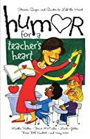 Humor for a Teacher's Heart: Stories, Quips, and Quotes to Lift the Heart (Humor for the Heart)