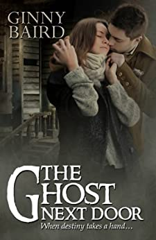 The Ghost Next Door (A Love Story) (Romantic Ghost Stories Book 1) by [Baird, Ginny]