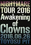 NIGHTMARE TOUR 2016 Awakening of Clowns 2016.06.26 TOYOSU PIT(初回生産限定盤) [DVD]