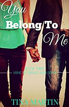 You Belong To Me (Mine By Default Mini-Series Book 3) by [Martin, Tina]