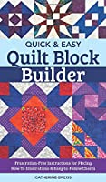 Quick & Easy Quilt Block Builder: Hints, Tips, and Expert Secrets on the Many Ways to Piece Quilt Blocks!  Bonus Paper-Piecing Templates and Blocks to Try!