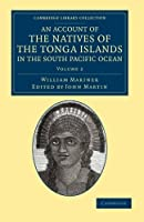 An Account of the Natives of the Tonga Islands, in the South Pacific Ocean: With an Original Grammar and Vocabulary of their Language (Cambridge Library Collection - History of Oceania) (Volume 2) by William Mariner(2012-11-15)