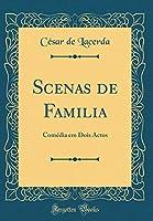 Scenas de Familia: Comédia Em Dois Actos (Classic Reprint)