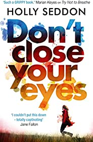 Don't Close Your Eyes: The astonishing psychological thriller from bestselling author of Try Not to Bre