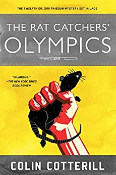 The Rat Catchers' Olympics (A Dr. Siri Paiboun Mystery Book 12) by [Cotterill, Colin]