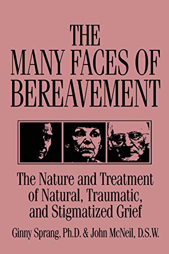 The Many Faces Of Bereavement: The Nature And Treatment Of Natural Traumatic And Stigmatized Grief (English Edition)