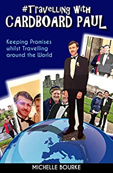 Travelling with Cardboard Paul: Keeping Promises whilst Travelling around the World by [Bourke, Michelle]