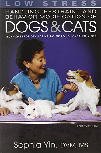 Download Low Stress Handling Restraint and Behavior Modification of Dogs & Cats: Techniques for Developing Patients Who Love Their Visits 0964151847