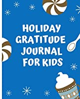 Holiday Gratitude Journal for Kids: Thanksgiving, Christmas   30 Day Journal with Daily Prompts