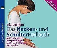 Das Nacken- und SchulterHeilbuch: Mit Leichtigkeit Verspannungen loesen und schmerzfrei werden