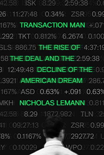 Transaction Man: The Rise of the Deal and the Decline of the American Dream (English Edition)