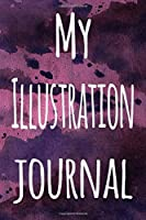 My Illustration Journal: The perfect gift for the artist in your life - 119 page lined journal!