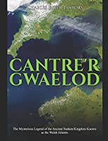 Cantre'r Gwaelod: The Mysterious Legend of the Ancient Sunken Kingdom Known as the Welsh Atlantis