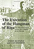 The Execution of the Hangman of Riga: The Only Execution of a Nazi War Criminal by the Mossad