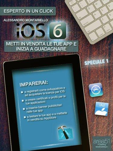 iOS6 Speciale volume 1. Metti in vendita le tue app e inizia a guadagnare (Esperto in un click) (Italian Edition)