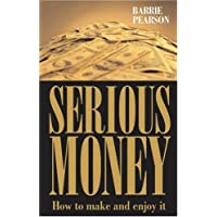 Serious Money: How To Make It And Enjoy It