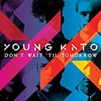 DON'T WAIT TIL TOMORROW by Young Kato