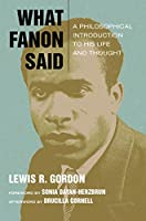 What Fanon Said: A Philosophical Introduction to His Life and Thought (Just Ideas)