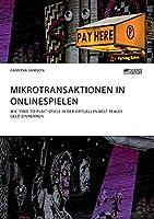 Mikrotransaktionen in Onlinespielen. Wie Free-To-Play-Spiele in Der Virtuellen Welt Reales Geld Einnehmen