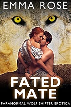 Fated Mate: Paranormal Wolf Shifter Erotica by [Rose, Emma]