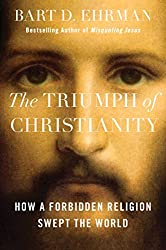 The Triumph of Christianity: How a Forbidden Religion Swept the World (English Edition)