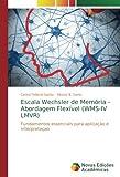 Escala Wechsler de Memória - Abordagem Flexível (WMS-IV LMVR): Fundamentos essenciais para aplicação e interpretaçao