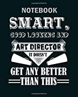 Notebook: smart good looking art director - 50 sheets, 100 pages - 8 x 10 inches