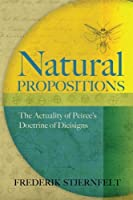 Natural Propositions: The Actuality of Peirce's Doctrine of Dicisigns by Frederik Stjernfelt(2014-04-18)