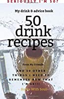 Seriously I'm 50? My Drink & Advice book: 50 Drink Recipes & 50 Other Things I Need to Remember Now that I'm 50【洋書】 [並行輸入品]