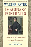 Imaginary Portraits: With the Child in the House and Gaston de Latour (Aesthetics Today)