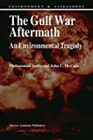 The Gulf War Aftermath: An Environmental Tragedy (ENVIRONMENT AND ASSESSMENT)
