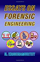 Essays on Forensic Engineering: Papers on Engineering Accident Investigation and Prevention