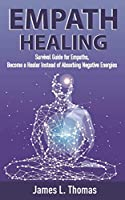 Empath Healing: Survival Guide for Empaths, Become a Healer Instead of Absorbing Negative Energies
