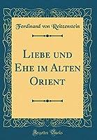 Liebe und Ehe im Alten Orient (Classic Reprint) (German Edition) [並行輸入品]