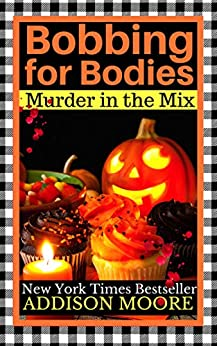 Bobbing for Bodies (MURDER IN THE MIX Book 2) by [Moore, Addison]