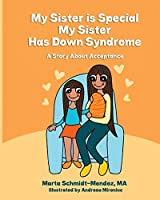 My Sister Is Special, My Sister Has Down Syndrome: A Story about Acceptance